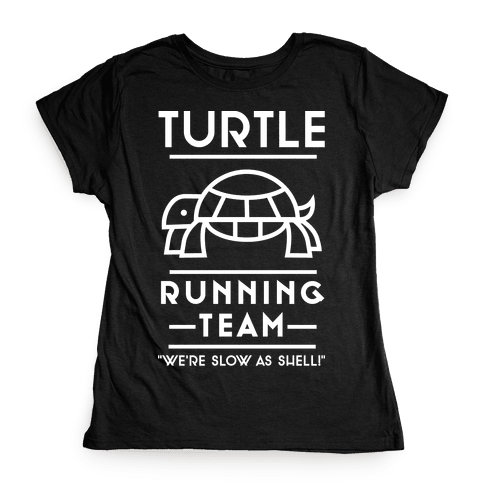 Turtle Running Team We're Slow As Shell Womens T-Shirt