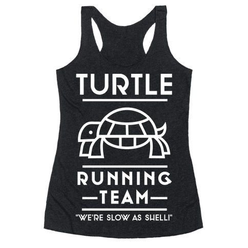 Turtle Running Team We're Slow As Shell Racerback Tank Top
