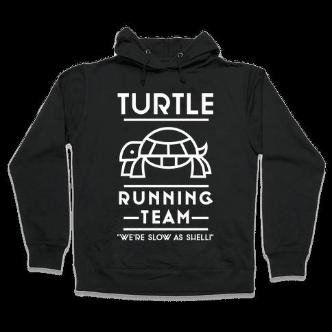 Turtle Running Team We're Slow As Shell Hooded Sweatshirt