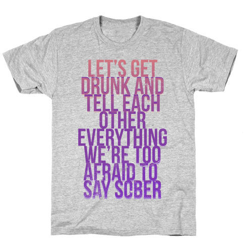 Let's Get Drunk and... Mens T-Shirt