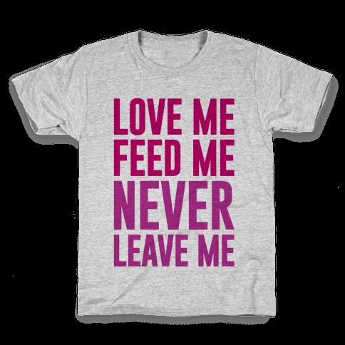 Love Me Feed Me Never Leave Me Kids T-Shirt
