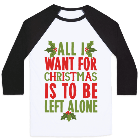 All I Want For Christmas Is To Be Left Alone Baseball Tee