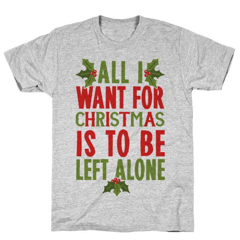 All I Want For Christmas Is To Be Left Alone Mens T-Shirt