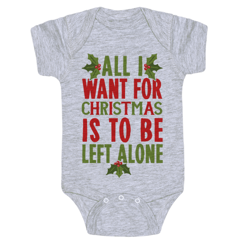 All I Want For Christmas Is To Be Left Alone Baby Onesy