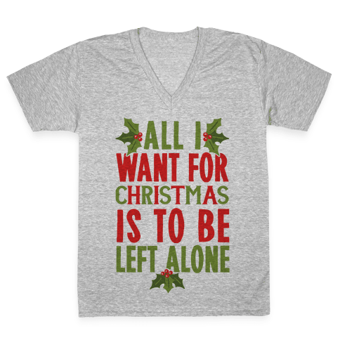 All I Want For Christmas Is To Be Left Alone V-Neck Tee Shirt