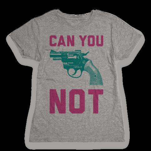 Can You Not? Womens T-Shirt