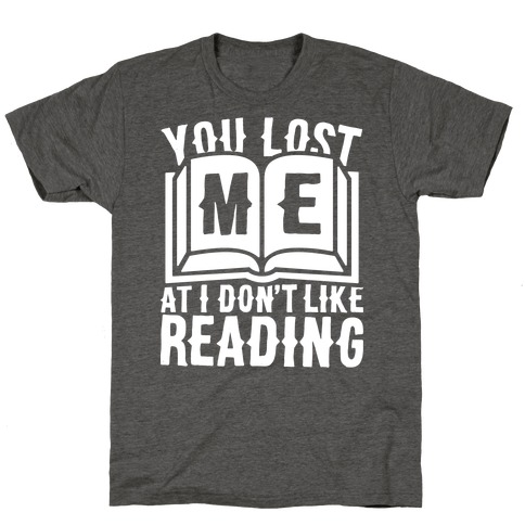 You Lost Me At I Don't Like Reading T-Shirt