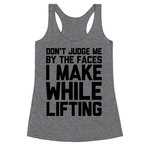 Don't Judge me While Lifting Racerback Tank Top