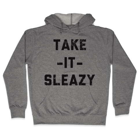 Take It Sleazy Hooded Sweatshirt