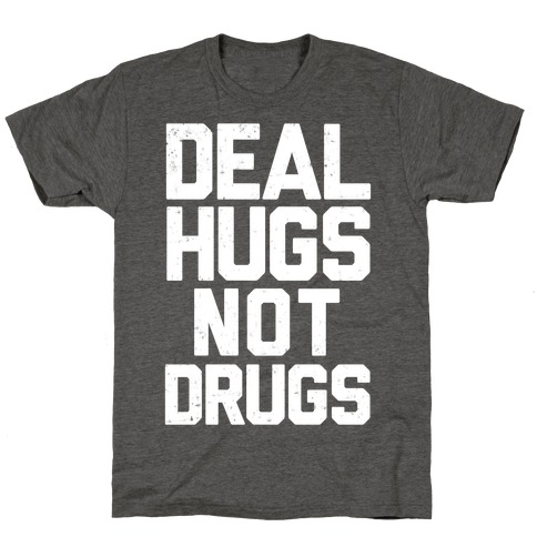 Deal Hugs Not Drugs T-Shirt