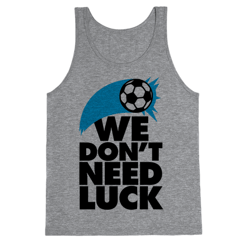 We Don't Need Luck (Soccer) Tank Top