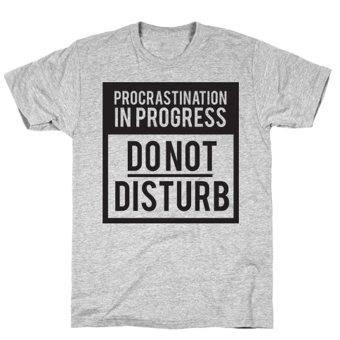 Do Not Disturb (Procrastinating) T-Shirt