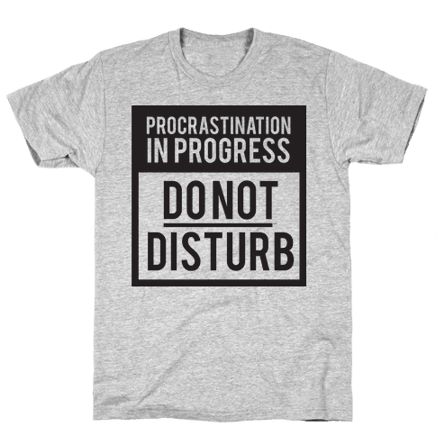 Do Not Disturb (Procrastinating) Mens T-Shirt