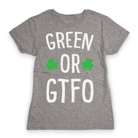 Green Or GTFO Womens T-Shirt