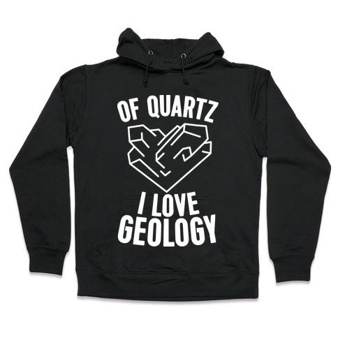 Of Quartz I Love Geology Hooded Sweatshirt