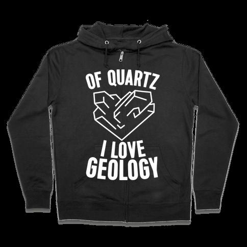Of Quartz I Love Geology Zip Hoodie