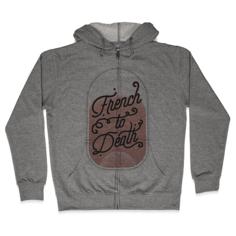 French to Death Zip Hoodie