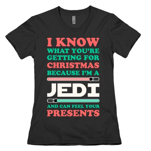 I Know What You're Getting For Christmas Because I Am A Jedi Womens T-Shirt