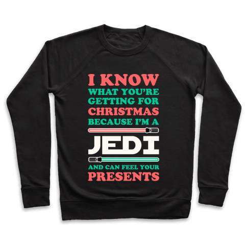 I Know What You're Getting For Christmas Because I Am A Jedi Pullover