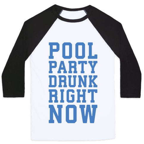 Pool Party Drunk Right Now Baseball Tee