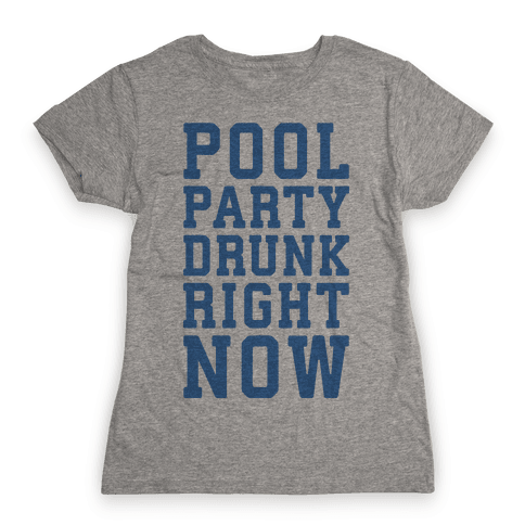 Pool Party Drunk Right Now Womens T-Shirt