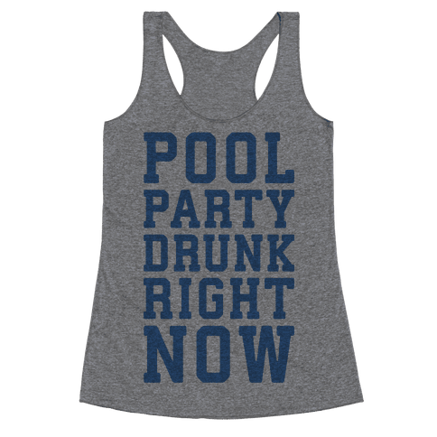 Pool Party Drunk Right Now Racerback Tank Top