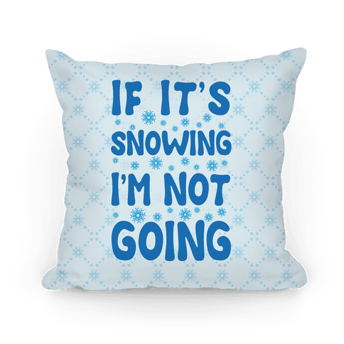 If It's Snowing I'm Not Going Pillow