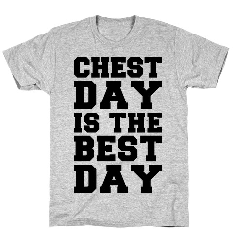 Chest Day Is The Best Day T-Shirt