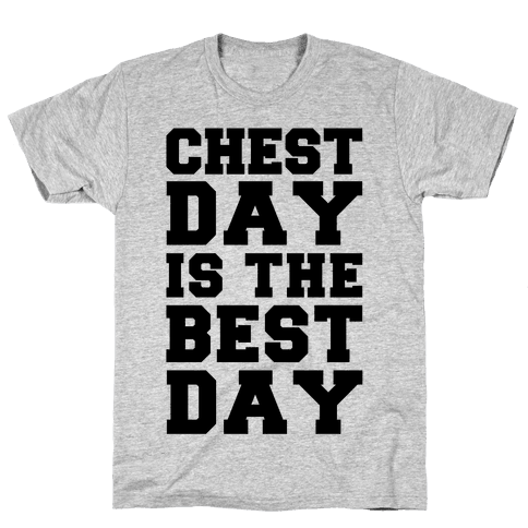 Chest Day Is The Best Day Mens T-Shirt