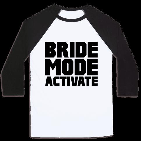 Bride Mode Activate Baseball Tee