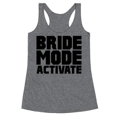 Bride Mode Activate Racerback Tank Top
