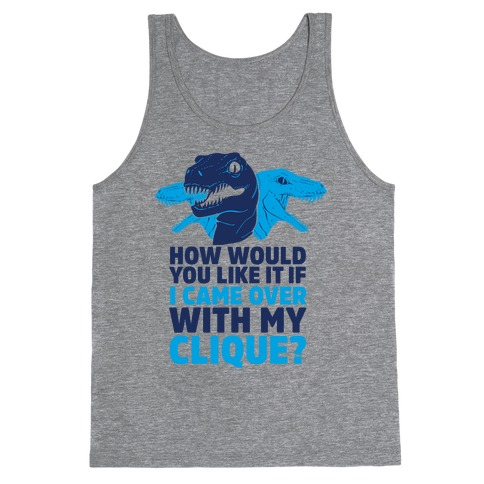 How Would You Like it If I Came Over With My Raptor Clique Tank Top