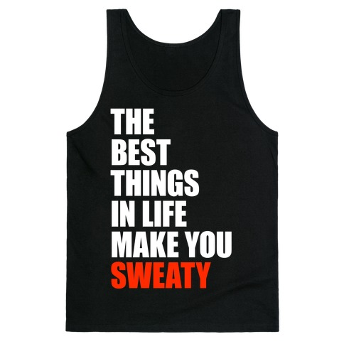 The Best Things In Life Make You Sweaty Tank Top