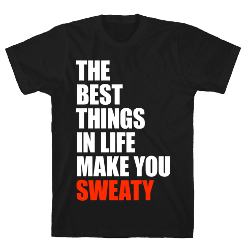 The Best Things In Life Make You Sweaty Mens T-Shirt