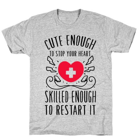 Cute Enough To Stop Your Heart. Skilled enough to Restart It. T-Shirt