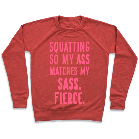 Squatting So My Ass Matches My Sass Pullover