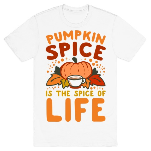 Pumpkin Spice is the Spice of Life T-Shirt
