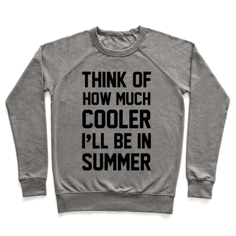 Think Of How Much Cooler I'll Be In Summer Pullover