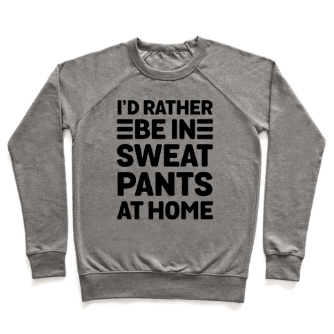I'd Rather Be In Sweatpants At Home Pullover