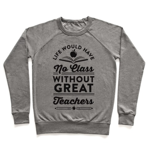 Life Would Have No Class Without Great Teachers Pullover