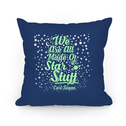 We Are Made Of Starstuff Carl Sagan Quote Pillow