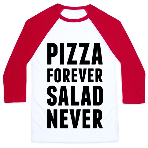 Pizza Forever Salad Never Baseball Tee