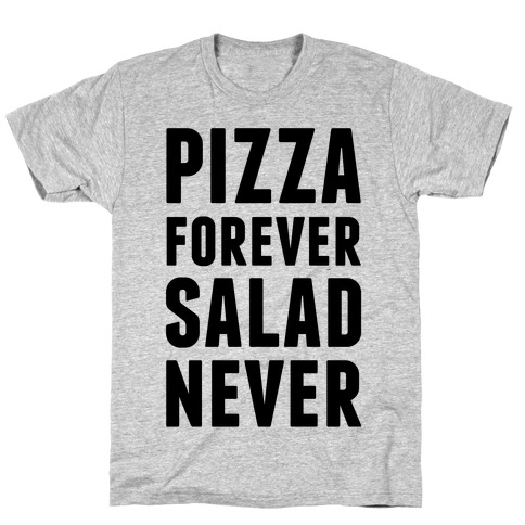 Pizza Forever Salad Never T-Shirt