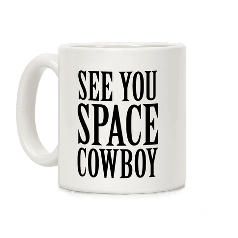 See You Space Cowboy Coffee Mug