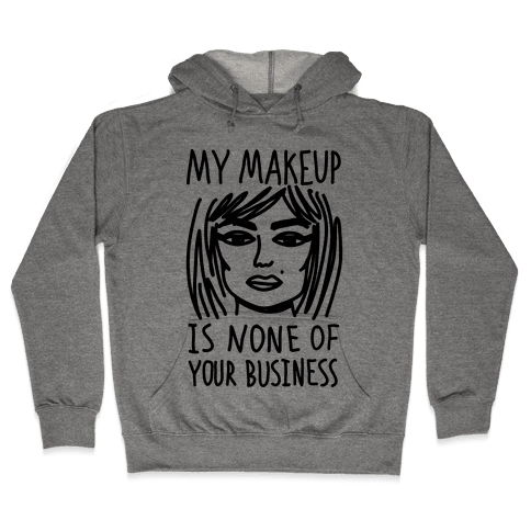 My Makeup Is None Of Your Business Hooded Sweatshirt