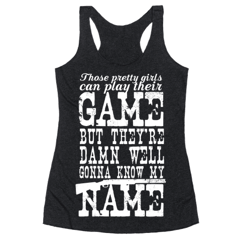 They're Damn Well Gonna Know My Name (White Ink) Racerback Tank Top