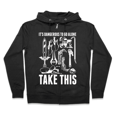 It's Dangerous to Go Alone Take This Zip Hoodie