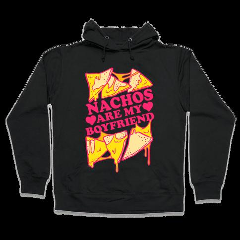Nachos Are My Boyfriend Hooded Sweatshirt