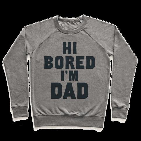 Hi Bored I'm Dad Pullover