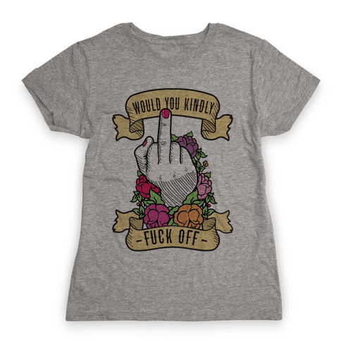 Would You Kindly F*** Off? Womens T-Shirt